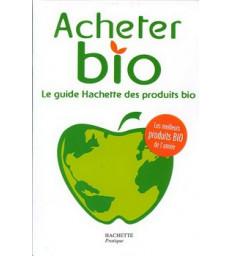 Pratique Acheter bio Le guide Hachette des produits bio Hachette